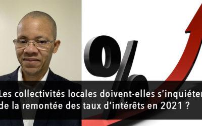 Les collectivités locales doivent-elles s'inquiéter de la remontée des taux d'intérêts en 2021 ?